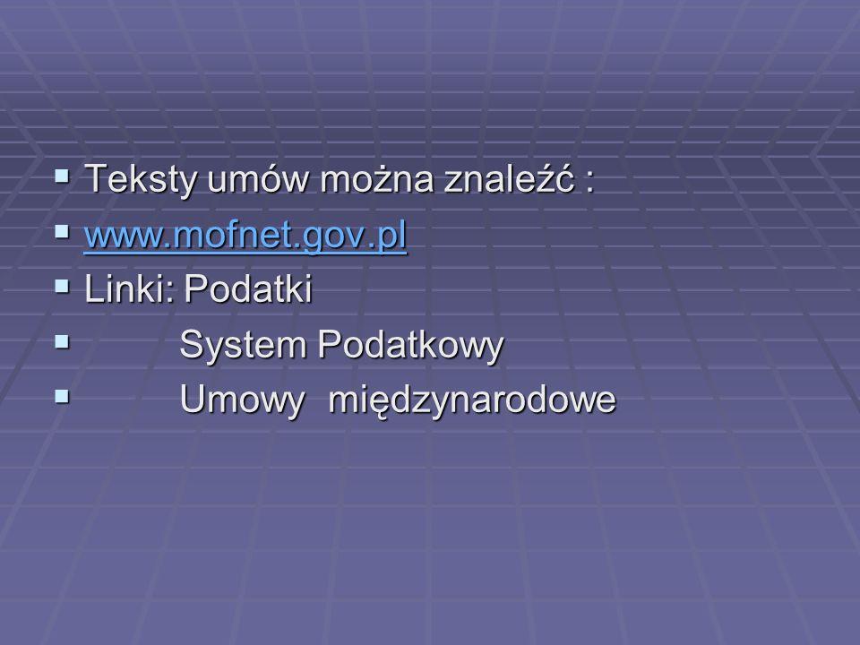 Teksty umów można znaleźć : Teksty umów można znaleźć : www.mofnet.gov.pl www.mofnet.gov.pl www.mofnet.gov.pl Linki: Podatki Linki: Podatki System Podatkowy System Podatkowy Umowy międzynarodowe Umowy międzynarodowe