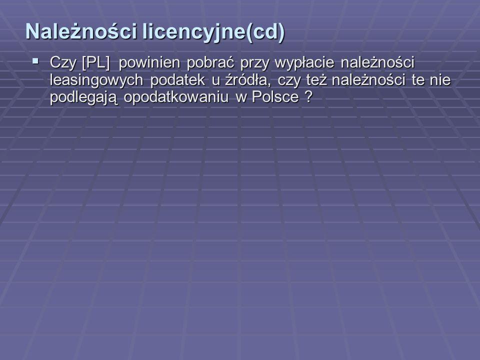 Należności licencyjne(cd) Czy [PL] powinien pobrać przy wypłacie należności leasingowych podatek u źródła, czy też należności te nie podlegają opodatkowaniu w Polsce .