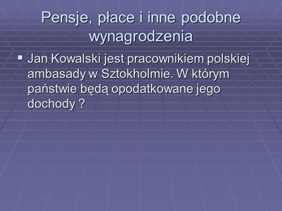 Pensje, płace i inne podobne wynagrodzenia Jan Kowalski jest pracownikiem polskiej ambasady w Sztokholmie.