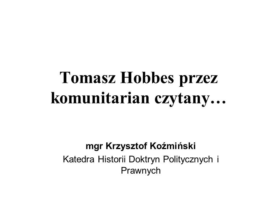 Tomasz Hobbes przez komunitarian czytany… mgr Krzysztof Koźmiński Katedra Historii Doktryn Politycznych i Prawnych