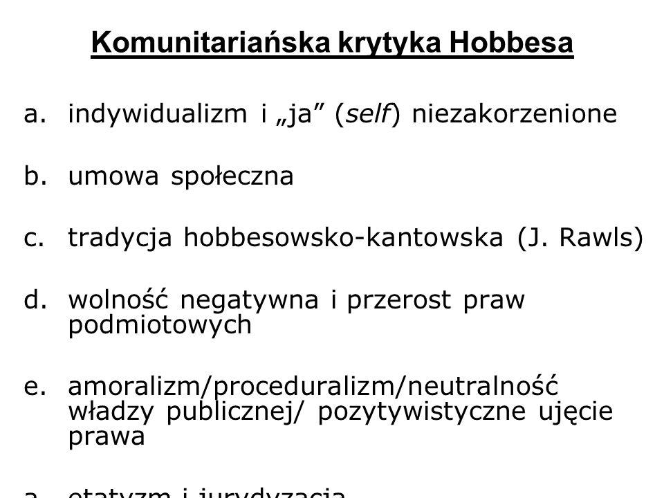 Komunitariańska krytyka Hobbesa a.indywidualizm i ja (self) niezakorzenione b.umowa społeczna c.tradycja hobbesowsko-kantowska (J. Rawls) d.wolność ne