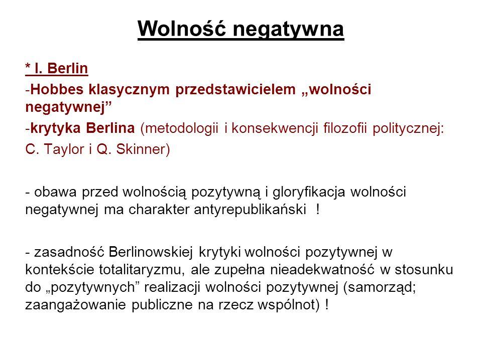 Wolność negatywna * I. Berlin -Hobbes klasycznym przedstawicielem wolności negatywnej -krytyka Berlina (metodologii i konsekwencji filozofii polityczn