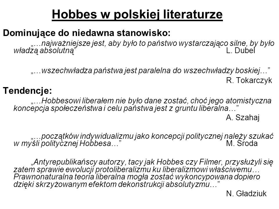 Hobbes w polskiej literaturze Dominujące do niedawna stanowisko: …najważniejsze jest, aby było to państwo wystarczająco silne, by było władzą absolutn