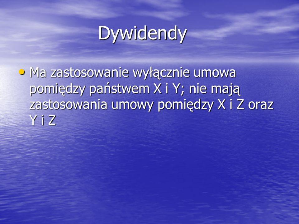 Dywidendy Dywidendy Ma zastosowanie wyłącznie umowa pomiędzy państwem X i Y; nie mają zastosowania umowy pomiędzy X i Z oraz Y i Z Ma zastosowanie wyłącznie umowa pomiędzy państwem X i Y; nie mają zastosowania umowy pomiędzy X i Z oraz Y i Z