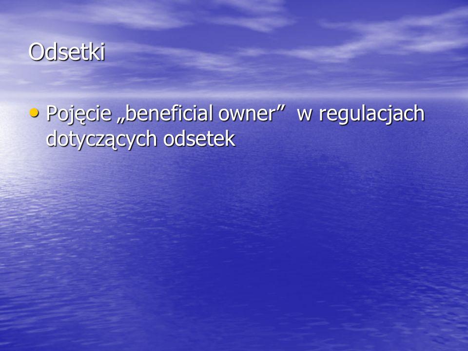 Odsetki Pojęcie beneficial owner w regulacjach dotyczących odsetek Pojęcie beneficial owner w regulacjach dotyczących odsetek