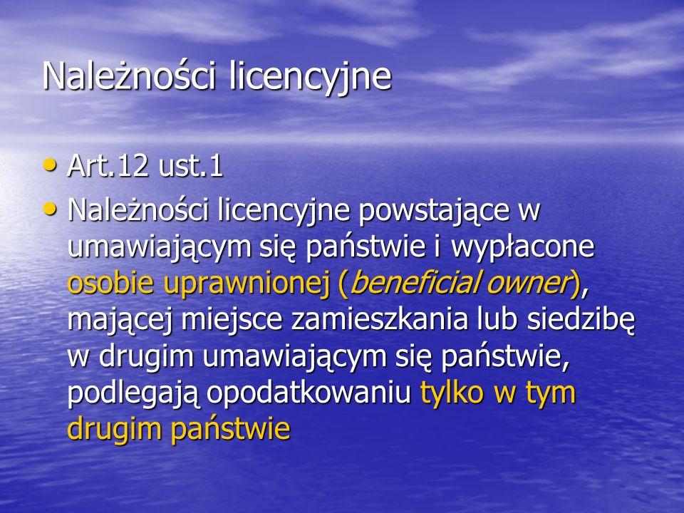 Należności licencyjne Art.12 ust.1 Art.12 ust.1 Należności licencyjne powstające w umawiającym się państwie i wypłacone osobie uprawnionej (beneficial owner), mającej miejsce zamieszkania lub siedzibę w drugim umawiającym się państwie, podlegają opodatkowaniu tylko w tym drugim państwie Należności licencyjne powstające w umawiającym się państwie i wypłacone osobie uprawnionej (beneficial owner), mającej miejsce zamieszkania lub siedzibę w drugim umawiającym się państwie, podlegają opodatkowaniu tylko w tym drugim państwie