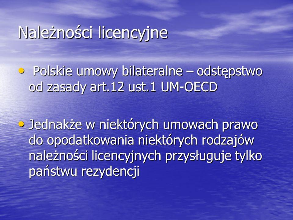 Należności licencyjne Polskie umowy bilateralne – odstępstwo od zasady art.12 ust.1 UM-OECD Polskie umowy bilateralne – odstępstwo od zasady art.12 ust.1 UM-OECD Jednakże w niektórych umowach prawo do opodatkowania niektórych rodzajów należności licencyjnych przysługuje tylko państwu rezydencji Jednakże w niektórych umowach prawo do opodatkowania niektórych rodzajów należności licencyjnych przysługuje tylko państwu rezydencji