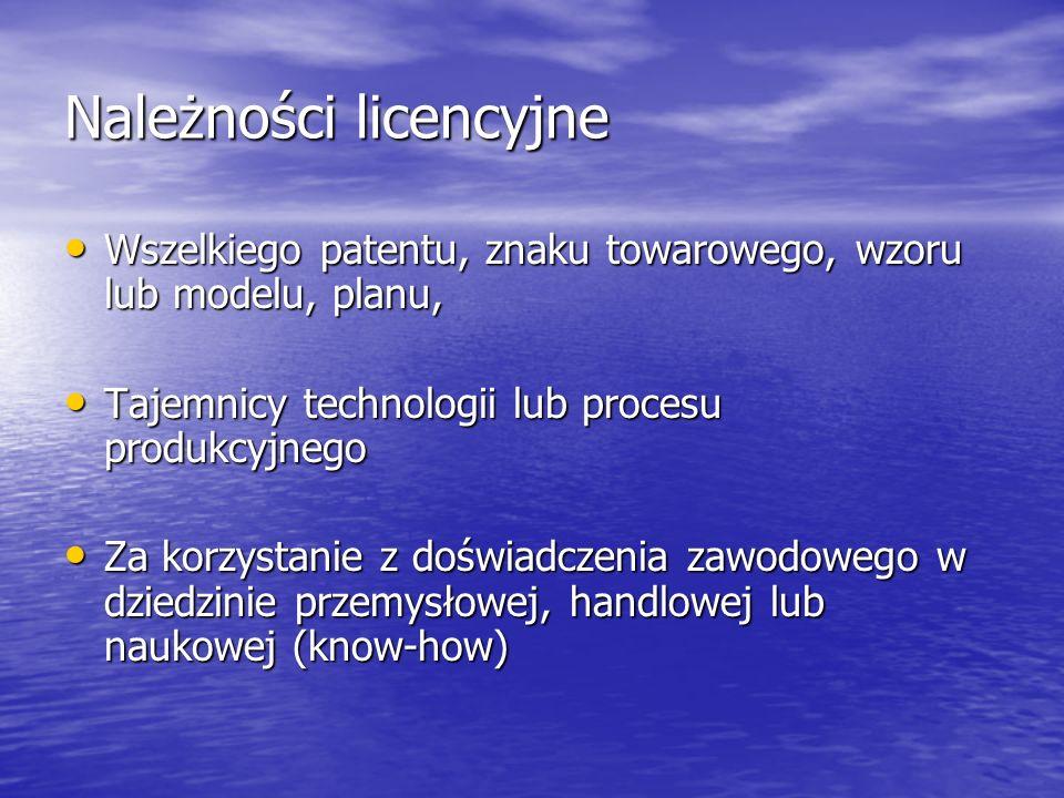 Należności licencyjne Wszelkiego patentu, znaku towarowego, wzoru lub modelu, planu, Wszelkiego patentu, znaku towarowego, wzoru lub modelu, planu, Tajemnicy technologii lub procesu produkcyjnego Tajemnicy technologii lub procesu produkcyjnego Za korzystanie z doświadczenia zawodowego w dziedzinie przemysłowej, handlowej lub naukowej (know-how) Za korzystanie z doświadczenia zawodowego w dziedzinie przemysłowej, handlowej lub naukowej (know-how)