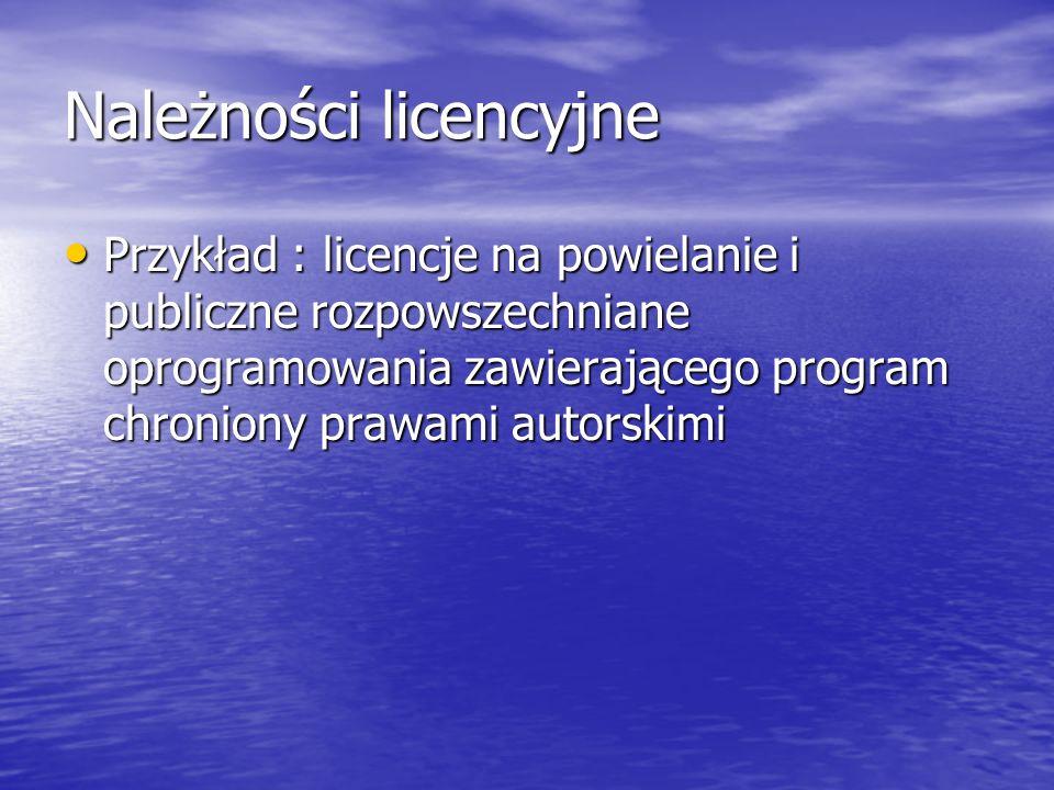 Należności licencyjne Przykład : licencje na powielanie i publiczne rozpowszechniane oprogramowania zawierającego program chroniony prawami autorskimi Przykład : licencje na powielanie i publiczne rozpowszechniane oprogramowania zawierającego program chroniony prawami autorskimi