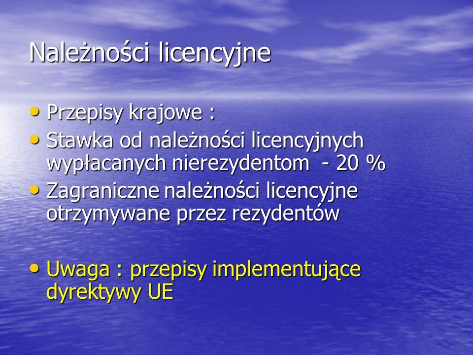 Należności licencyjne Przepisy krajowe : Przepisy krajowe : Stawka od należności licencyjnych wypłacanych nierezydentom - 20 % Stawka od należności licencyjnych wypłacanych nierezydentom - 20 % Zagraniczne należności licencyjne otrzymywane przez rezydentów Zagraniczne należności licencyjne otrzymywane przez rezydentów Uwaga : przepisy implementujące dyrektywy UE Uwaga : przepisy implementujące dyrektywy UE