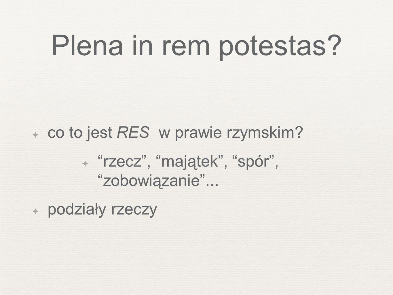 Plena in rem potestas.co to jest RES w prawie rzymskim.
