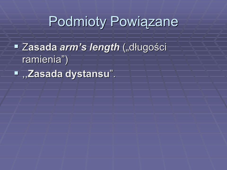 Podmioty Powiązane Zasada arms length (długości ramienia) Zasada arms length (długości ramienia),,Zasada dystansu.,,Zasada dystansu.