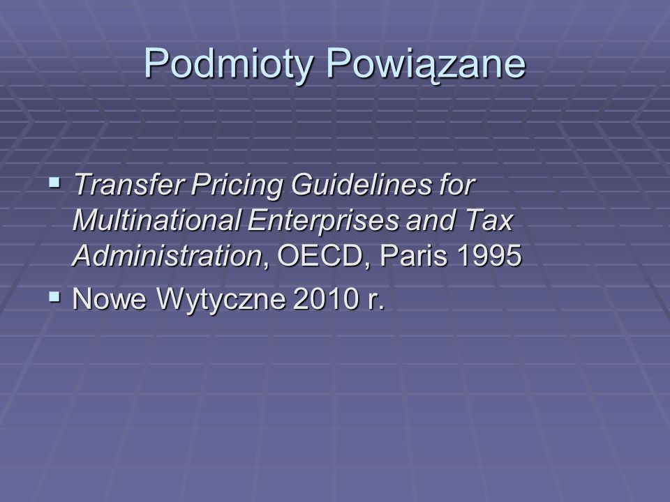 Podmioty Powiązane Transfer Pricing Guidelines for Multinational Enterprises and Tax Administration, OECD, Paris 1995 Transfer Pricing Guidelines for