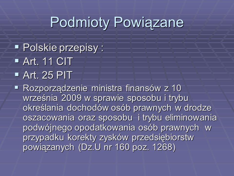 Podmioty Powiązane Polskie przepisy : Polskie przepisy : Art. 11 CIT Art. 11 CIT Art. 25 PIT Art. 25 PIT Rozporządzenie ministra finansów z 10 wrześni