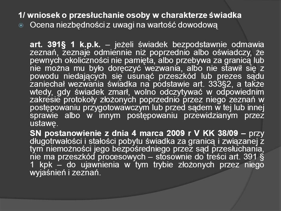 1/ wniosek o przesłuchanie osoby w charakterze świadka Ocena niezbędności z uwagi na wartość dowodową art. 391§ 1 k.p.k. – jeżeli świadek bezpodstawni