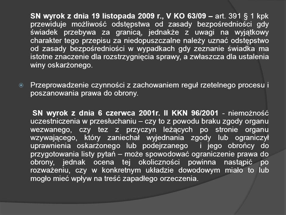 SN wyrok z dnia 19 listopada 2009 r., V KO 63/09 – art. 391 § 1 kpk przewiduje możliwość odstępstwa od zasady bezpośredniości gdy świadek przebywa za