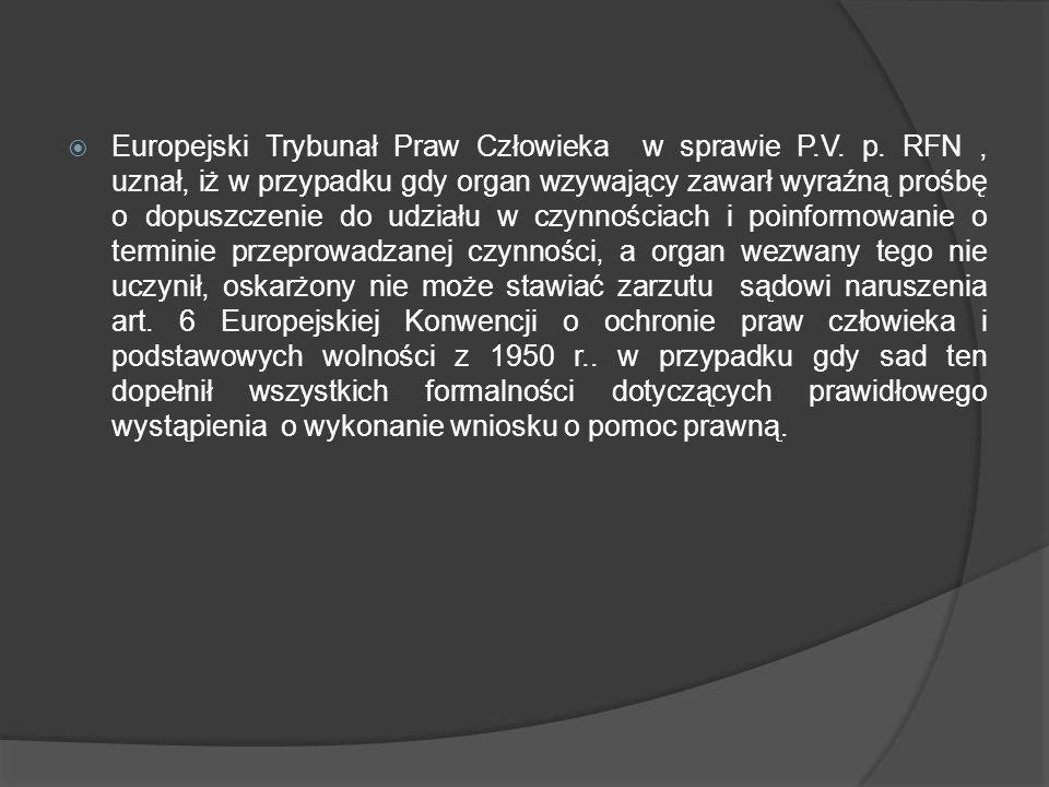 Europejski Trybunał Praw Człowieka w sprawie P.V. p. RFN, uznał, iż w przypadku gdy organ wzywający zawarł wyraźną prośbę o dopuszczenie do udziału w