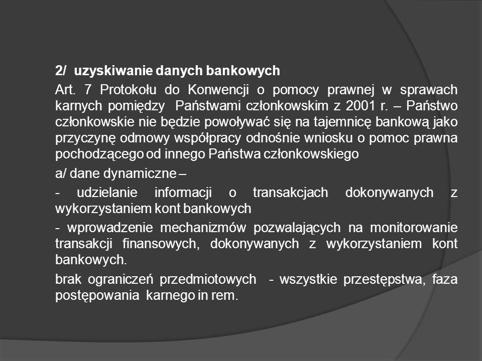 2/ uzyskiwanie danych bankowych Art. 7 Protokołu do Konwencji o pomocy prawnej w sprawach karnych pomiędzy Państwami członkowskim z 2001 r. – Państwo
