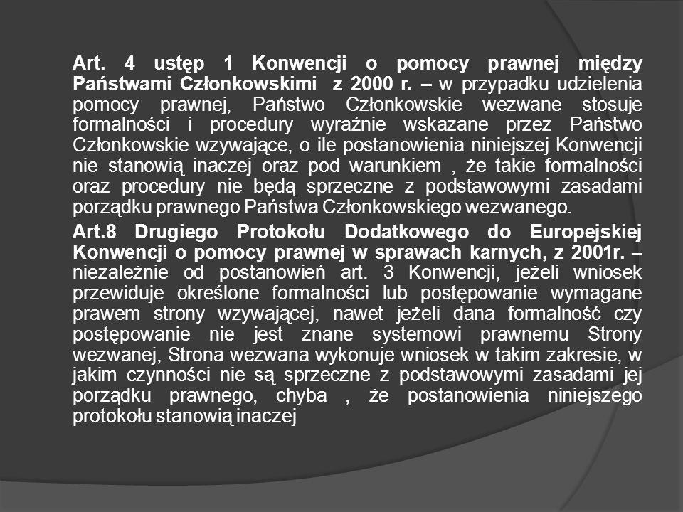 Art. 4 ustęp 1 Konwencji o pomocy prawnej między Państwami Członkowskimi z 2000 r. – w przypadku udzielenia pomocy prawnej, Państwo Członkowskie wezwa