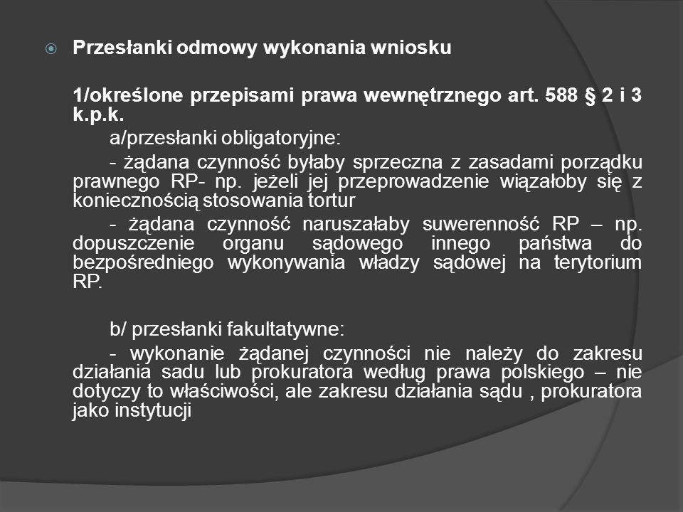 Przesłanki odmowy wykonania wniosku 1/określone przepisami prawa wewnętrznego art. 588 § 2 i 3 k.p.k. a/przesłanki obligatoryjne: - żądana czynność by