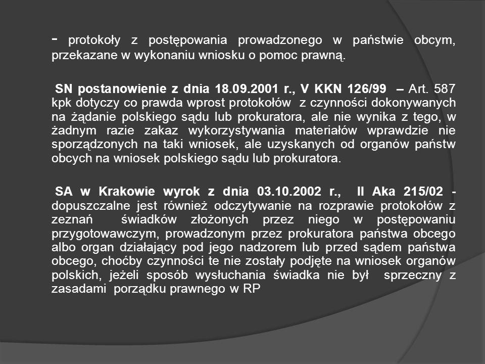 - protokoły z postępowania prowadzonego w państwie obcym, przekazane w wykonaniu wniosku o pomoc prawną. SN postanowienie z dnia 18.09.2001 r., V KKN