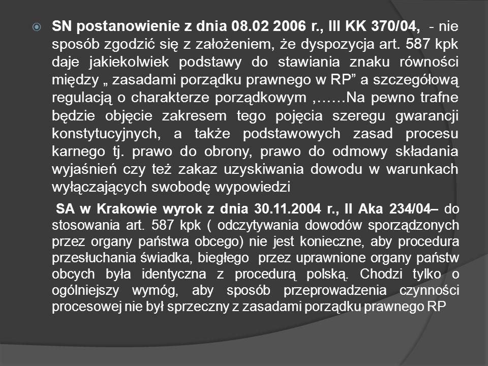SN postanowienie z dnia 08.02 2006 r., III KK 370/04, - nie sposób zgodzić się z założeniem, że dyspozycja art. 587 kpk daje jakiekolwiek podstawy do