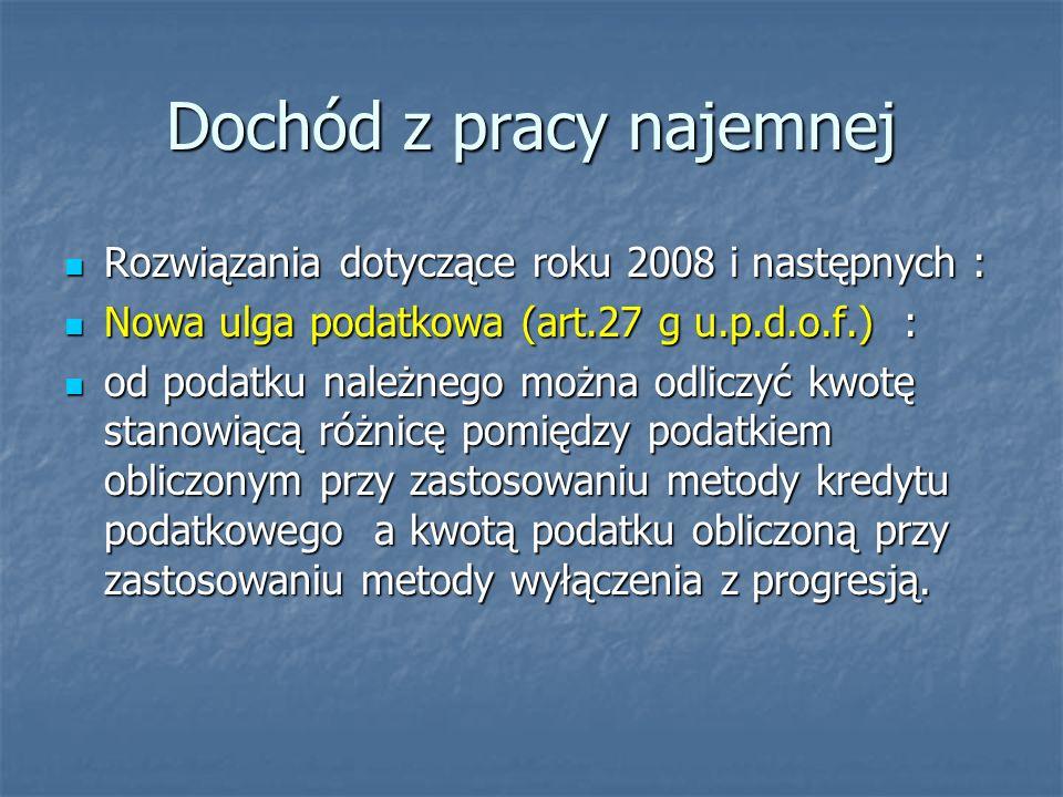 Dochód z pracy najemnej Rozwiązania dotyczące roku 2008 i następnych : Rozwiązania dotyczące roku 2008 i następnych : Nowa ulga podatkowa (art.27 g u.