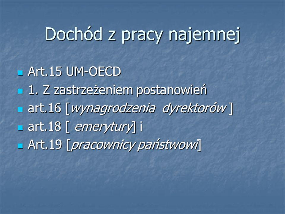 Dochód z pracy najemnej Art.15 UM-OECD Art.15 UM-OECD 1. Z zastrzeżeniem postanowień 1. Z zastrzeżeniem postanowień art.16 [wynagrodzenia dyrektorów ]