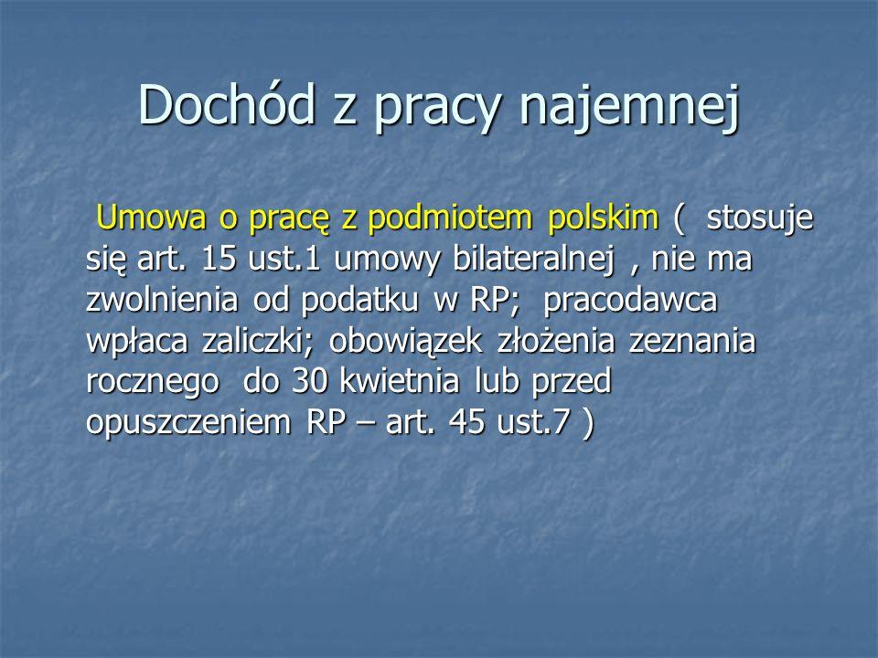 Dochód z pracy najemnej Umowa o pracę z podmiotem polskim ( stosuje się art. 15 ust.1 umowy bilateralnej, nie ma zwolnienia od podatku w RP; pracodawc