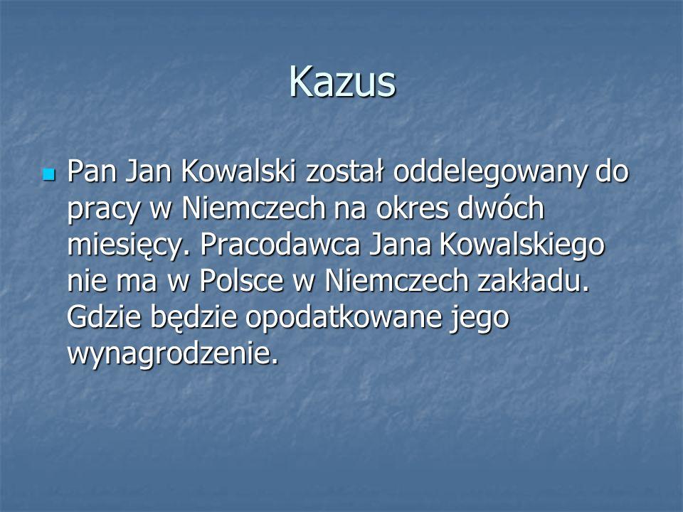 Kazus Pan Jan Kowalski został oddelegowany do pracy w Niemczech na okres dwóch miesięcy. Pracodawca Jana Kowalskiego nie ma w Polsce w Niemczech zakła