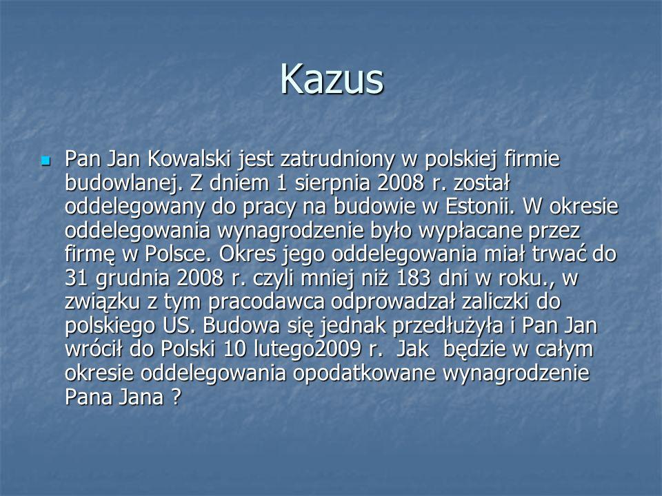 Kazus Pan Jan Kowalski jest zatrudniony w polskiej firmie budowlanej. Z dniem 1 sierpnia 2008 r. został oddelegowany do pracy na budowie w Estonii. W
