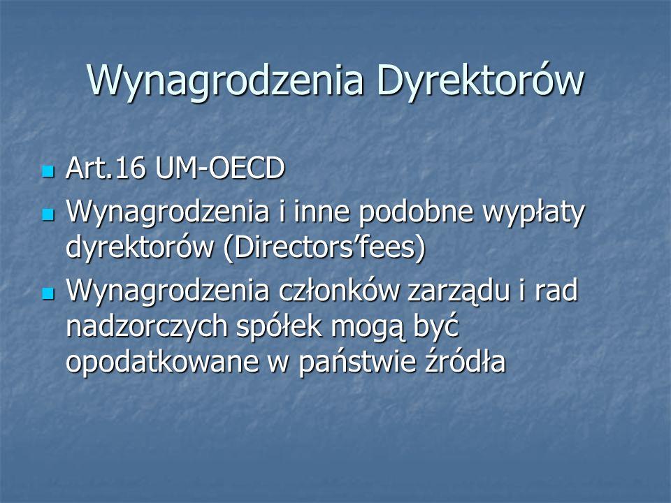 Wynagrodzenia Dyrektorów Art.16 UM-OECD Art.16 UM-OECD Wynagrodzenia i inne podobne wypłaty dyrektorów (Directorsfees) Wynagrodzenia i inne podobne wy