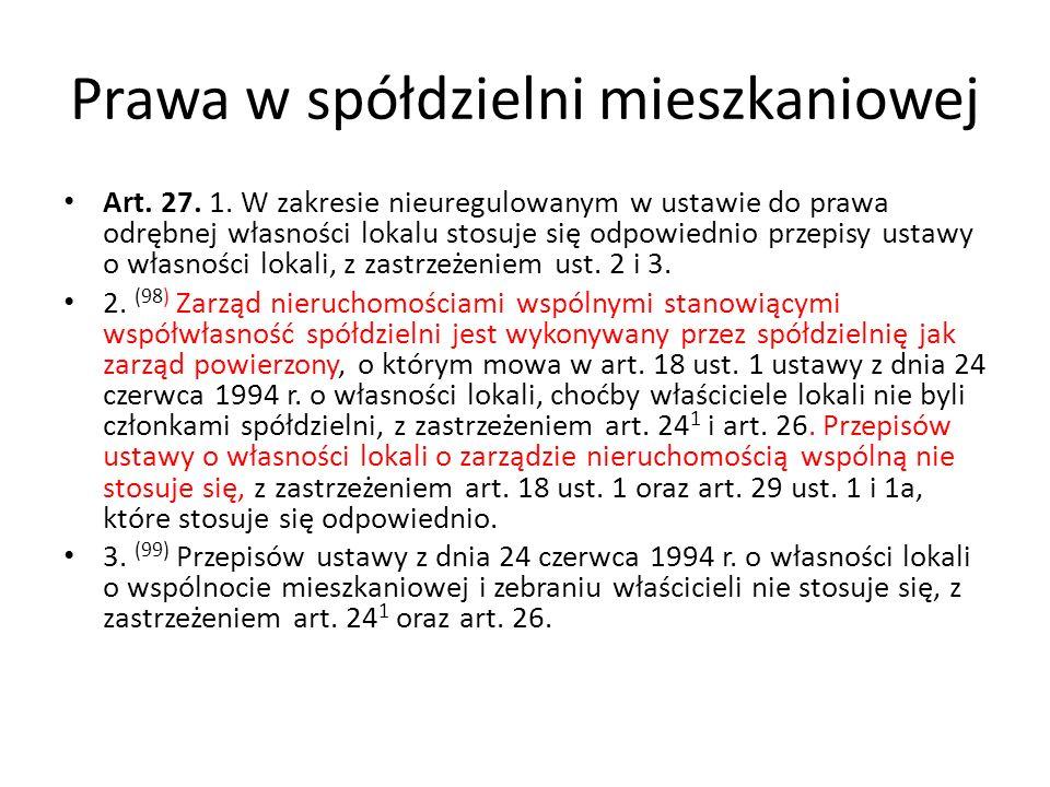 Prawa w spółdzielni mieszkaniowej Art. 27. 1. W zakresie nieuregulowanym w ustawie do prawa odrębnej własności lokalu stosuje się odpowiednio przepisy