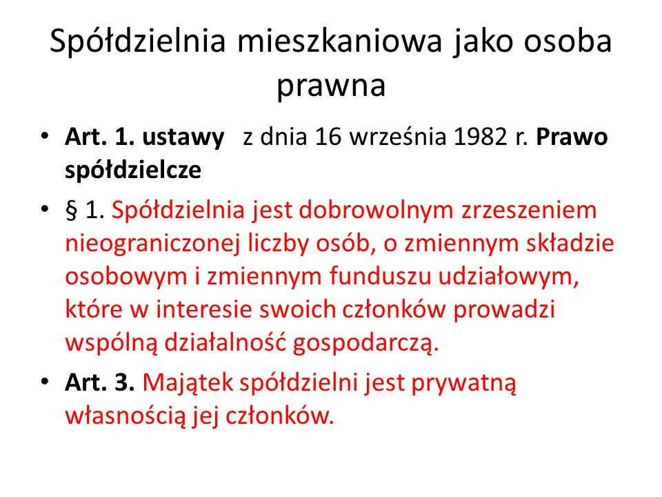 Spółdzielnia mieszkaniowa jako osoba prawna Art. 1. ustawy z dnia 16 września 1982 r. Prawo spółdzielcze § 1. Spółdzielnia jest dobrowolnym zrzeszenie