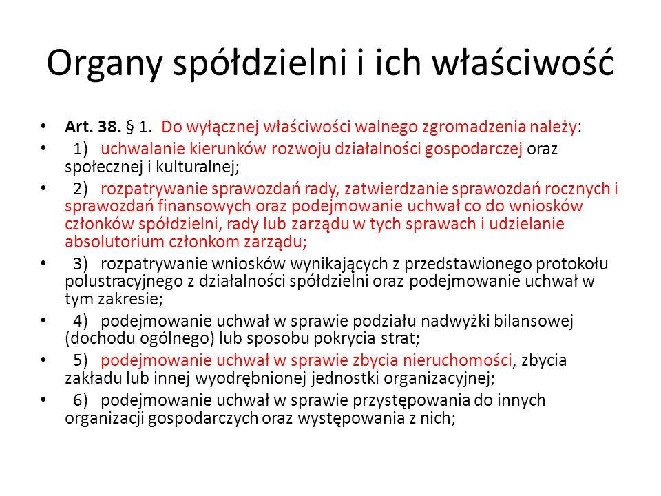 Organy spółdzielni i ich właściwość Art. 38. § 1. Do wyłącznej właściwości walnego zgromadzenia należy: 1) uchwalanie kierunków rozwoju działalności g
