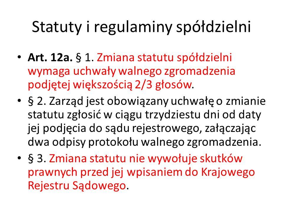 Statuty i regulaminy spółdzielni Art. 12a. § 1. Zmiana statutu spółdzielni wymaga uchwały walnego zgromadzenia podjętej większością 2/3 głosów. § 2. Z