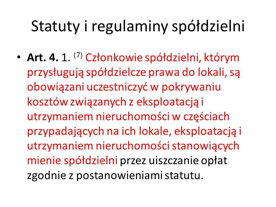 Statuty i regulaminy spółdzielni Art. 4. 1. (7) Członkowie spółdzielni, którym przysługują spółdzielcze prawa do lokali, są obowiązani uczestniczyć w