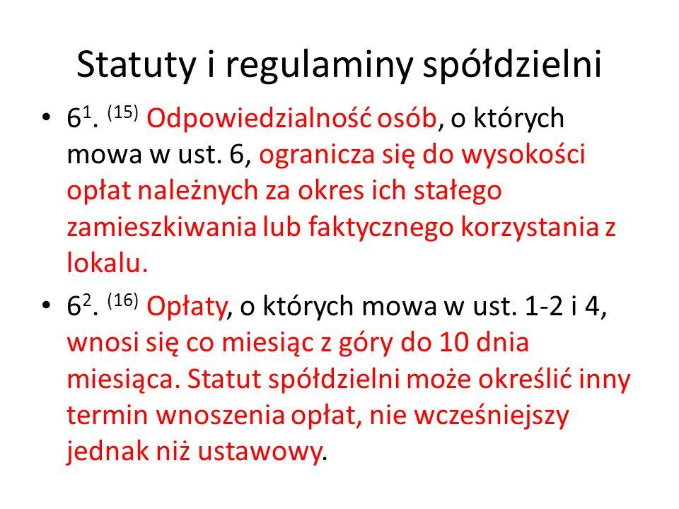 Statuty i regulaminy spółdzielni 6 1. (15) Odpowiedzialność osób, o których mowa w ust. 6, ogranicza się do wysokości opłat należnych za okres ich sta