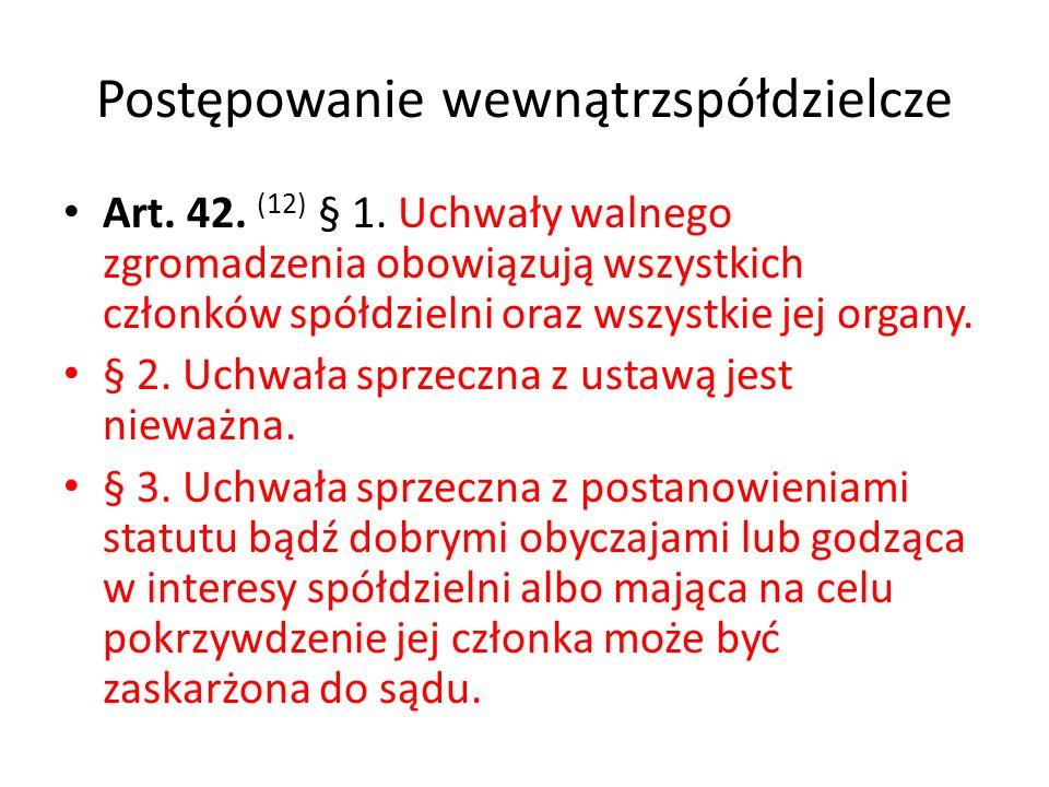Postępowanie wewnątrzspółdzielcze Art. 42. (12) § 1. Uchwały walnego zgromadzenia obowiązują wszystkich członków spółdzielni oraz wszystkie jej organy