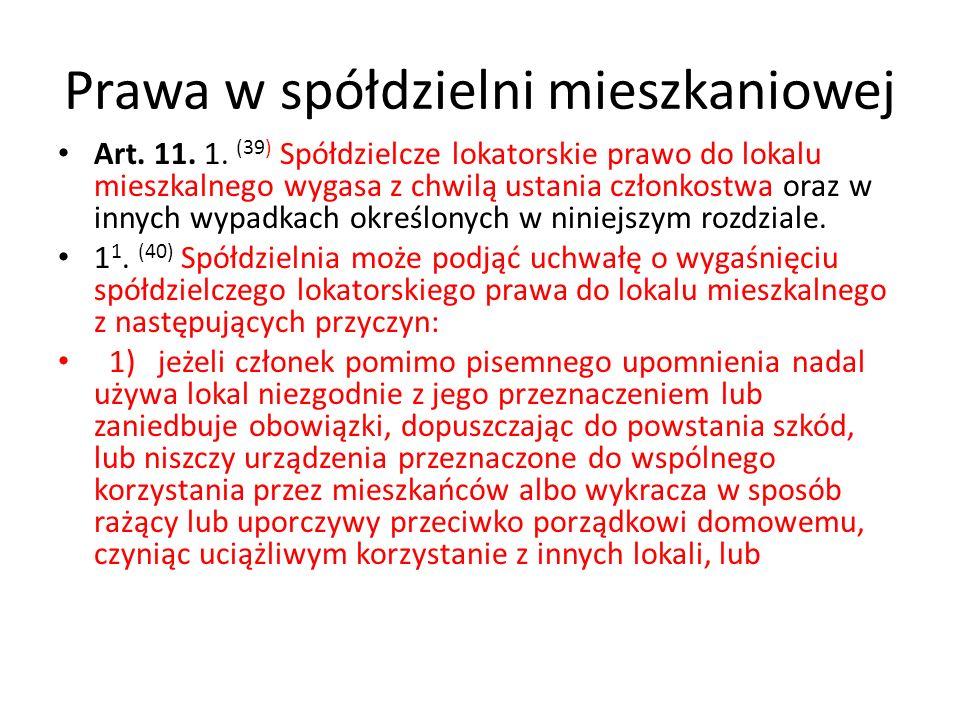 Prawa w spółdzielni mieszkaniowej Art. 11. 1. (39) Spółdzielcze lokatorskie prawo do lokalu mieszkalnego wygasa z chwilą ustania członkostwa oraz w in