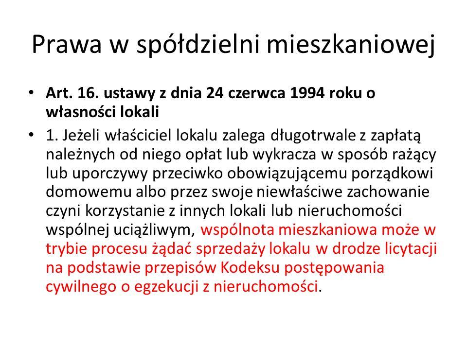 Prawa w spółdzielni mieszkaniowej Art. 16. ustawy z dnia 24 czerwca 1994 roku o własności lokali 1. Jeżeli właściciel lokalu zalega długotrwale z zapł