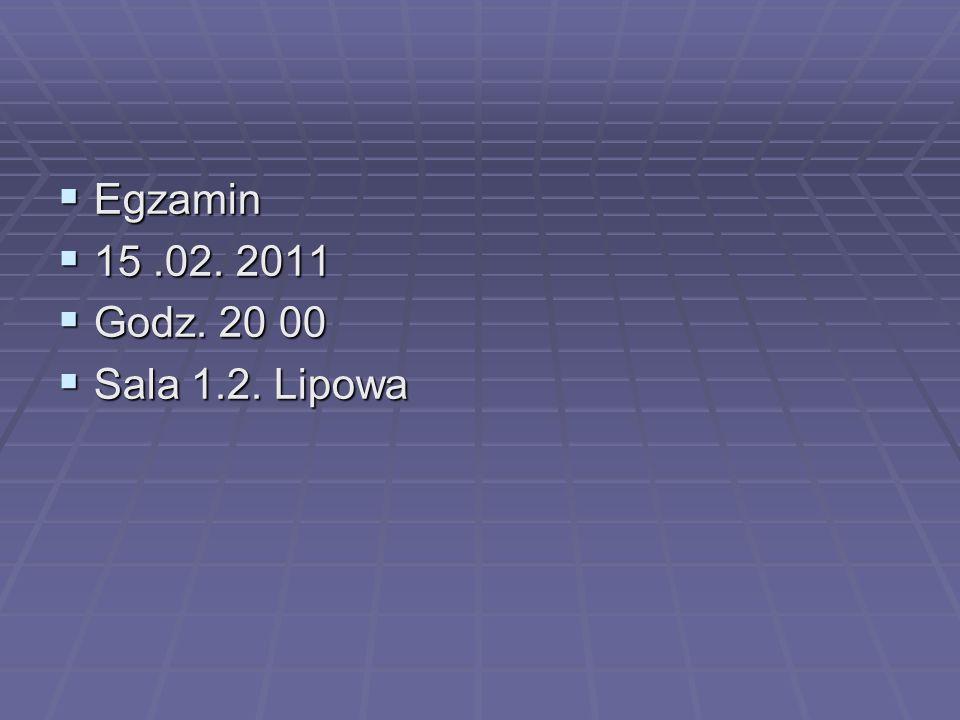 Egzamin Egzamin 15.02. 2011 15.02. 2011 Godz. 20 00 Godz. 20 00 Sala 1.2. Lipowa Sala 1.2. Lipowa