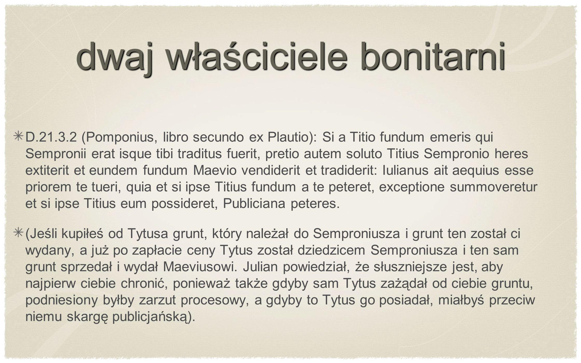 D.21.3.2 (Pomponius, libro secundo ex Plautio): Si a Titio fundum emeris qui Sempronii erat isque tibi traditus fuerit, pretio autem soluto Titius Sem