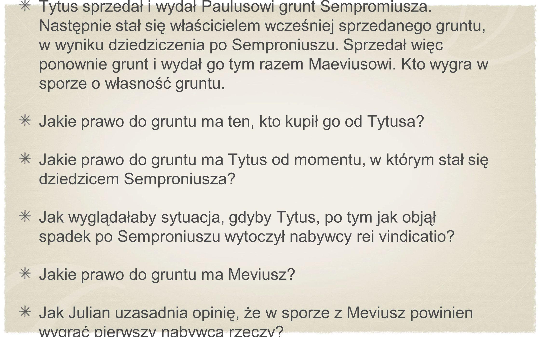 Tytus sprzedał i wydał Paulusowi grunt Sempromiusza. Następnie stał się właścicielem wcześniej sprzedanego gruntu, w wyniku dziedziczenia po Semproniu