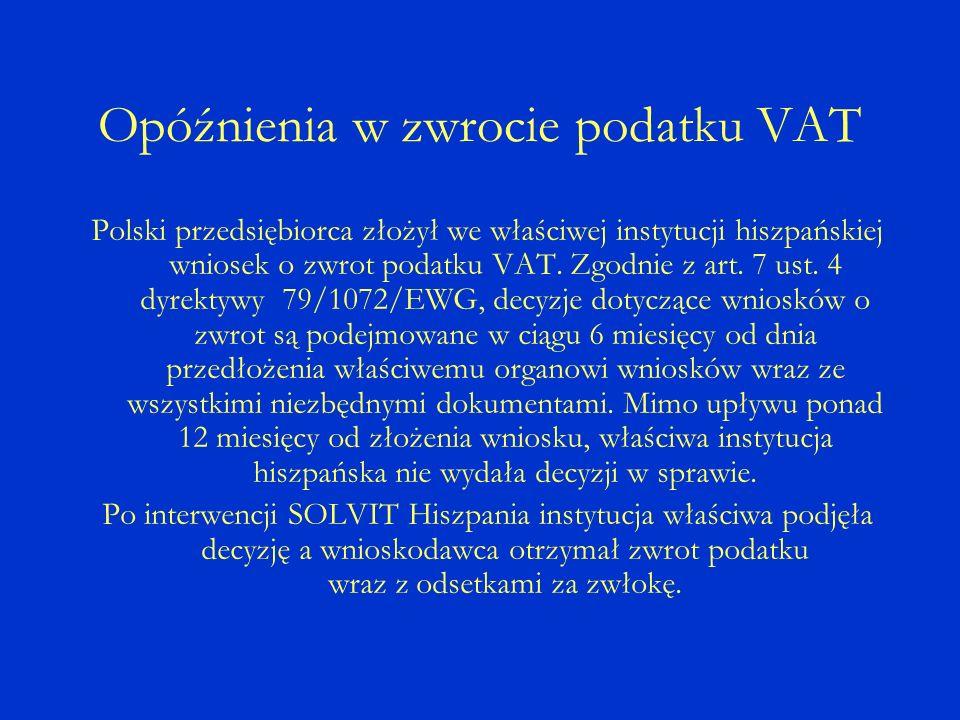 Opóźnienia w zwrocie podatku VAT Polski przedsiębiorca złożył we właściwej instytucji hiszpańskiej wniosek o zwrot podatku VAT.