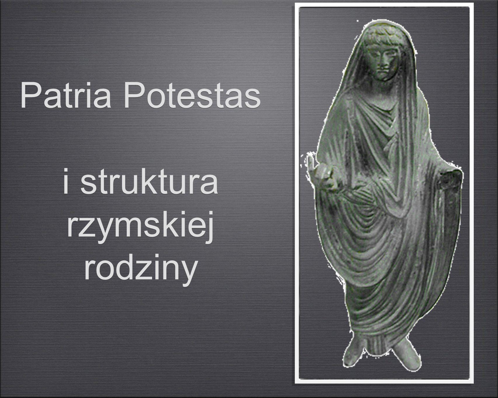 Patria Potestas i struktura rzymskiej rodziny