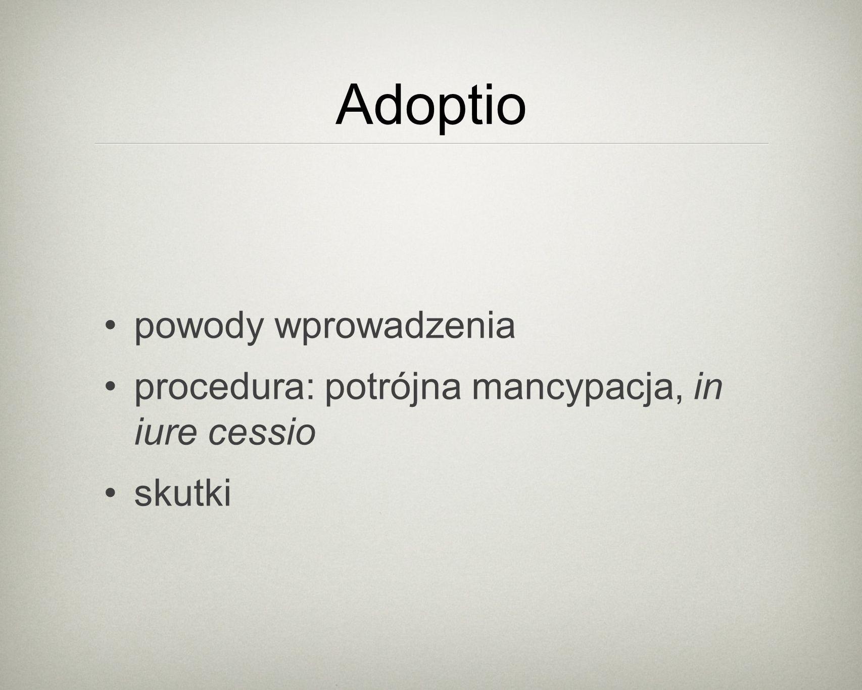 Adoptio powody wprowadzenia procedura: potrójna mancypacja, in iure cessio skutki
