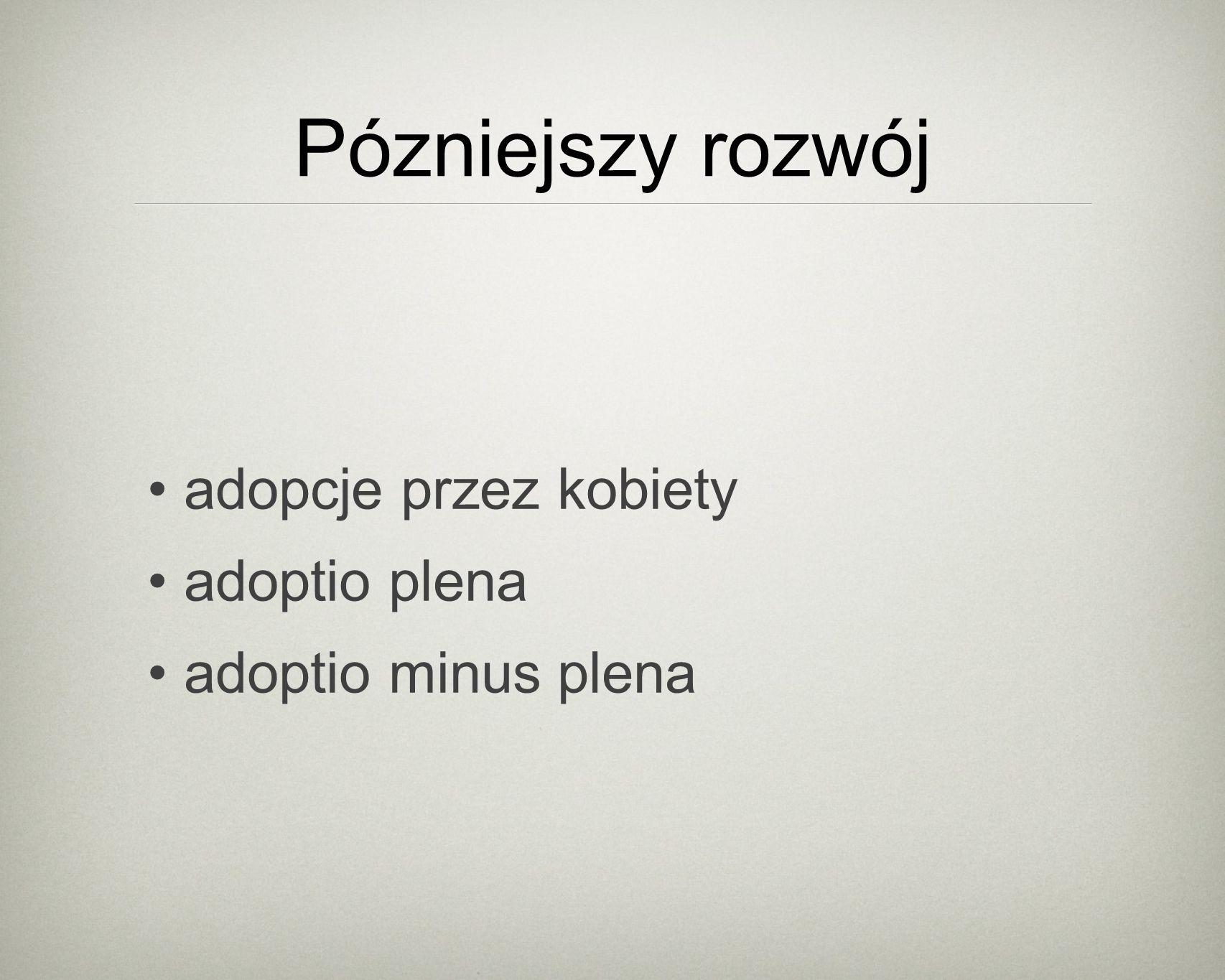 Pózniejszy rozwój adopcje przez kobiety adoptio plena adoptio minus plena