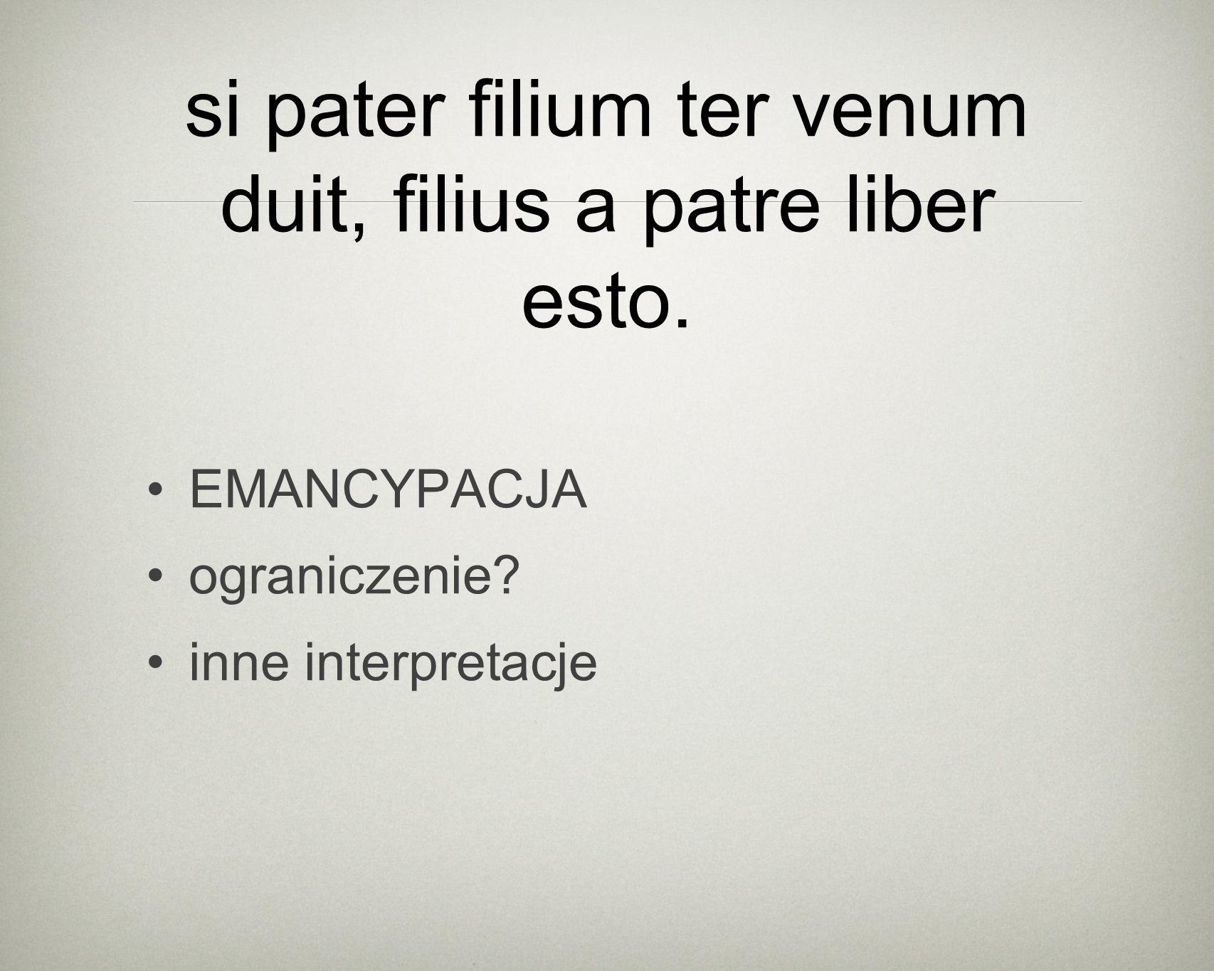si pater filium ter venum duit, filius a patre liber esto.