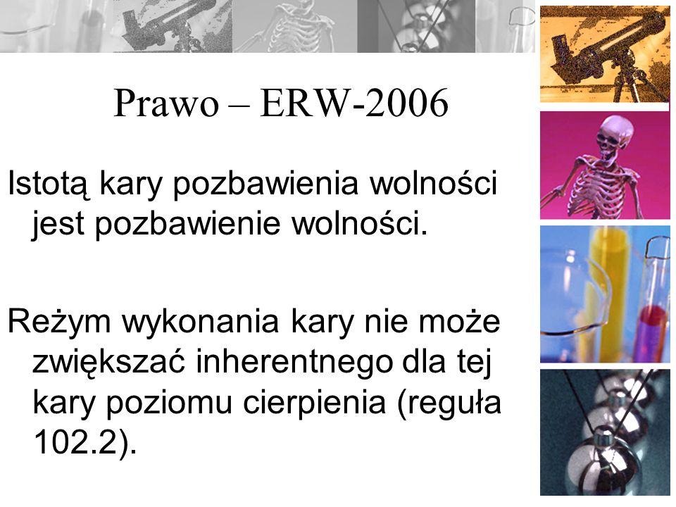 Prawo – ERW-2006 Istotą kary pozbawienia wolności jest pozbawienie wolności. Reżym wykonania kary nie może zwiększać inherentnego dla tej kary poziomu
